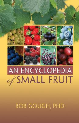 An Encyclopedia Of Small Fruit By Gough, Bob